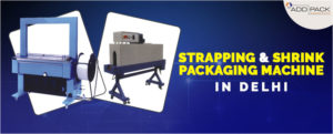 Advancing you to the choicest Strapping and Shrink Packaging Machines