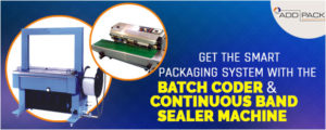 Get the Smart Packaging System with the Batch Coder and Continuous Band Sealer Machine