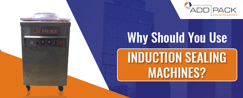 Why Should You Use Induction Sealing Machines?